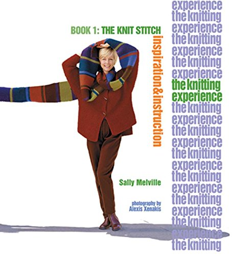 One Stitch - The Knitting Experience Book 1: The Knit Stitch, Inspiration & Instruction