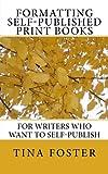 Formatting Self-Published Print Books, Tina Foster, 1499232381