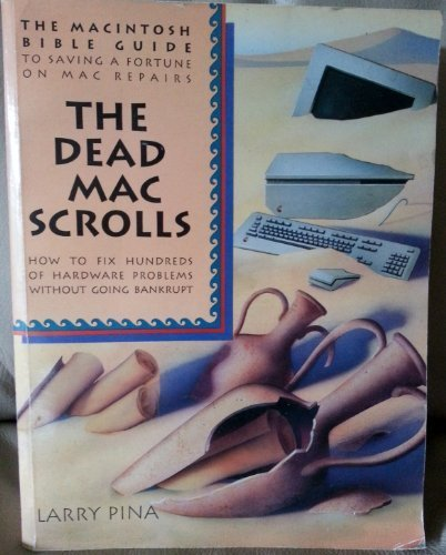The Dead Mac Scrolls: The MacIntosh Bible Guide to Saving Thousands on Mac Repairs : How to Fix Hundreds of Hardware Problems Without Going (Macintosh Bible Guide)
