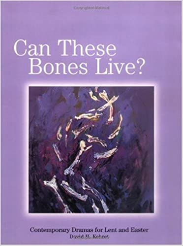 Can These Bones Live: Contemporary Dramas for Lent & Easter by David Kehret (1999-11-02)
