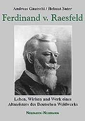 Ferdinand von Raesfeld: Leben, Wirken und Werk eines Altmeisters des Deutschen Weidwerks