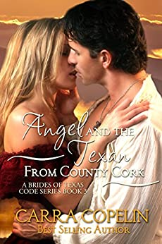 Angel and the Texan from County Cork: A Brides of Texas Code Series, Novella, Book 3 (The Brides of Texas Code Series) by [Copelin, Carra]