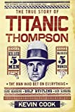 Titanic Thompson: The Man Who Bet on Everything Paperback – November 14, 2011