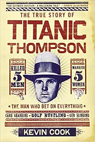 Titanic Thompson: The Man Who Bet on Everything by Kevin Cook (2011-11-14)