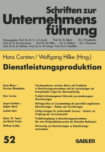 Dienstleistungsproduktion: Absatzmarketing ― Produktivität ― Haftungsrisiken ― Serviceintensität ― Outsourcing (Schriften zur Unternehmensführung) (German Edition)