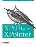 Xpath and Xpointer: Locating Content in XML Documents, John Simpson, 0596002912