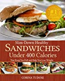 Product review for Slim-Down Healthy Sandwiches Under 400 Calories That Keep You Full and Help You Lose Weight