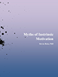Myths of Intrinsic Motivation