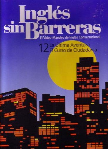 Ingles sin Barreras: El Video-Maestro del Ingles Conversacional: 12 La Ultima Aventura El Curso de Ciudadania [ CD and DVD ] (Volume 12)