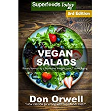 Vegan Salads: Over 50 Vegan Quick and Easy Gluten Free Low Cholesterol Whole Foods Recipes full of Antioxidants and Phytochemicals