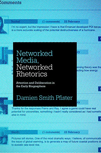 Networked Media, Networked Rhetorics: Attention and Deliberation in the Early Blogosphere (Rhetoric and Democratic Deliberation)