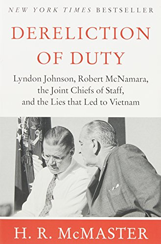 Book cover from Dereliction of Duty: Johnson, McNamara, the Joint Chiefs of Staff, and the Lies That Led to Vietnam by H. R. McMaster