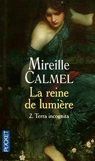 La reine de lumière : [2] : Terra incognita, Calmel, Mireille