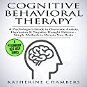 Cognitive Behavioral Therapy: A Psychologist's Guide to Overcome Anxiety, Depression, & Negative Thought Patterns: Psychology Self-Help, Book 5 Audiobook by Katherine Chambers Narrated by Deborah Fennelly