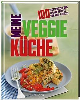 meine veggie-küche: 100 vegetarische und vegane rezepte von rolf ... - Vegane Küche 100 Rezepte
