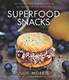 Superfood Snacks: 100 Delicious, Energizing & Nutrient-Dense Recipes (Julie Morris's Superfoods)