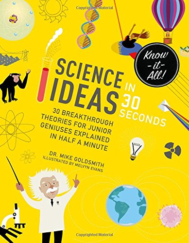 Download Science Ideas in 30 Seconds: 30 breakthrough theories for junior geniuses explained in half a minute (Kids 30 Second) PDF