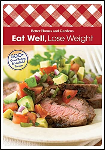 Eat Well Lose Weight Better Homes and Gardens Cooking Better
