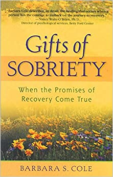 Gifts of Sobriety: When the Promises of Recovery Come True: When Promises of Recovery Come True