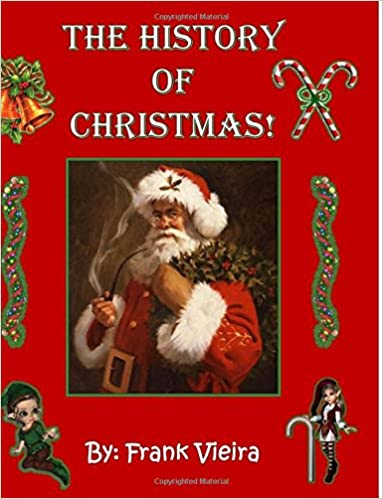 Real History Of Christmas.The History Of Christmas Full Color Edition Frank J