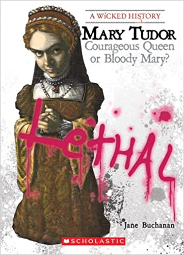 Book Mary Tudor: Courageous Queen or Bloody Mary? (Wicked History)