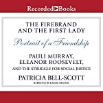 The Firebrand and the First Lady: Portrait of a Friendship: Pauli Murray, Eleanor Roosevelt, and the Struggle for Social Justice | Patricia Bell-Scott