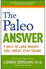 The Paleo Answer: 7 Days to Lose Weight, Feel Great, Stay Young by Cordain, Loren 1st (first) Edition (10/16/2012) Paperback