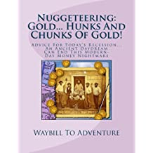 Nuggeteering: Gold... Hunks And Chunks Of Gold! (Treasure Bits And Bytes Series Book 72)