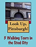 Look Up, Pittsburgh! 3 Walking Tours in The Steel City (Look Up, America!)