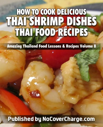 How to Cook Delicious Thai Shrimp Dishes Thai Food Recipes (Amazing Thailand Food Lessons & Recipes Book 8)