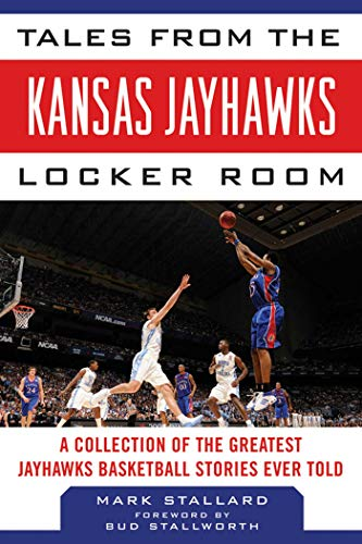 s Jayhawks Locker Room: A Collection of the Greatest Jayhawks Basketball Stories Ever Told (Tales from the Team) ()