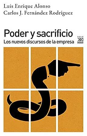 Poder y sacrificio. Los nuevos discursos de la empresa (Ciencias Sociales nº 1214) eBook: Luis Enrique Alonso, Carlos J. Fernández: Amazon.es: Tienda Kindle
