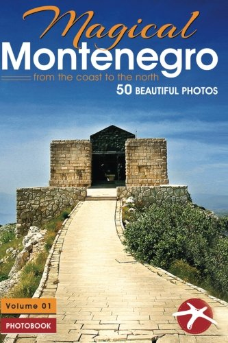 Magical Montenegro: From the Coast to the North (Visit Montenegro) (Volume 5)