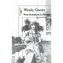 Posar desnuda en La Habana (Spanish Edition) by Wendy Guerra (2011-09-01) Jan 1, 1808
