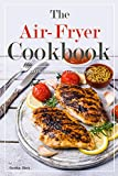 The Air-Fryer Cookbook: 50 Delicious Air-fried Recipes