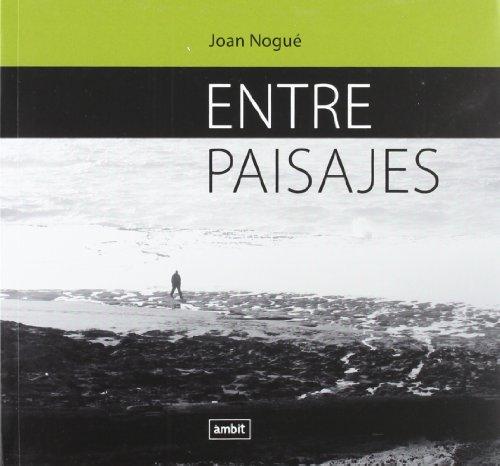 Descargar Libro Entre Paisajes Joan Nogue