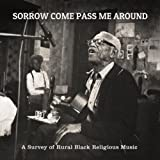 Sorrow Come Pass Me Around: A Survey of Rural Religious Black Music
