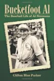 Bucketfoot Al: The Baseball Life of Al Simmons