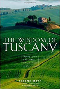 Book The Wisdom of Tuscany: Simplicity, Security, and the Good Life By Ferenc Máté