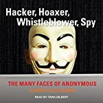 Hacker, Hoaxer, Whistleblower, Spy: The Many Faces of Anonymous | Gabriella Coleman