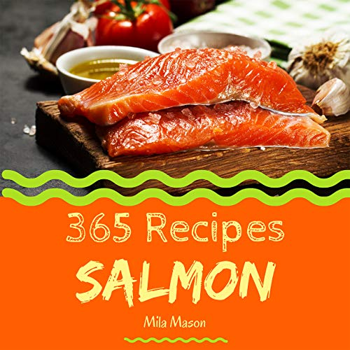 Salmon 365: Enjoy 365 Days With Amazing Salmon Recipes In Your Own Salmon Cookbook! (Best Seafood Cookbook, Seafood Soup Cookbook, Seafood Cookbook For Beginners, Grilled Seafood Cookbook) [Book 1] by Mila  Mason