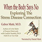 When the Body Says No: Exploring the Stress-Disease Connection | Gabor Maté