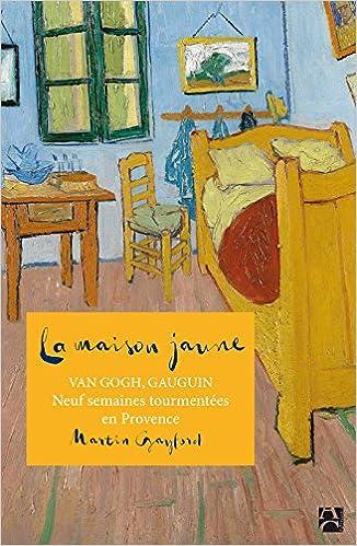Amazon.fr - La maison jaune - Van Gogh, Gaugin : neuf semaines ...