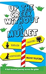 Up The Creek Without a Mullet: A hair-brained journey across the globe: Volume 1 (The Mullet Adventures)