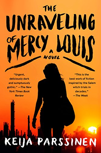 The Unraveling of Mercy Louis: A Novel by [Parssinen, Keija]