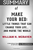 img - for Summary of Make Your Bed: Little Things That Can Change Your Life...And Maybe the World by William H. McRaven | Conversation Starters book / textbook / text book