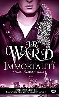 Anges Déchus, tome 6 : Immortalité par J. R. Ward