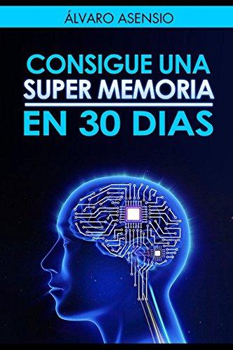 Consigue Una Super Memoria en 30 dias (Memoria y Retencion) (Spanish Edition) [Alvaro Asensio] (Tapa Blanda)