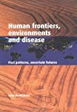 Human Frontiers, Environments and Disease: Past Patterns, Uncertain Futures, Tony McMichael, 0521004942