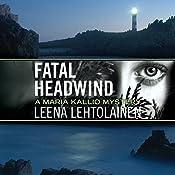 Fatal Headwind: Maria Kallio Mystery Series, Book 6 | Leena Lehtolainen, Owen F. Witesman - translator